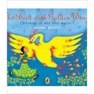 The Bird with Golden Wings : Stories of Wit and Magic