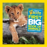National Geographic : Little Kids First Big Book of Animals