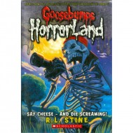 Say Cheese And Die Screaming (Goosebumps-Horrorland 08)
