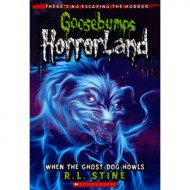 When The Ghost Dog Howls (Goosebumps-Horrorland 13)